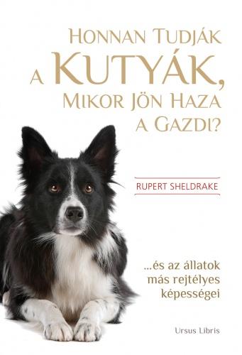 Rupert Sheldrake: Honnan tudják a kutyák, mikor jön haza a gazdi? c. könyv